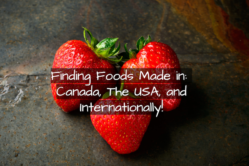 Finding foods made in Canada, the USA, and Internationally.